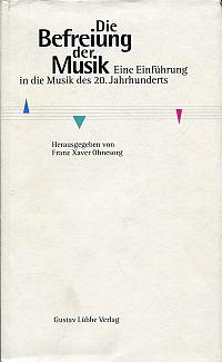 Die Befreiung der Musik. eine Einführung in die Musik des 20. Jahrhunderts.