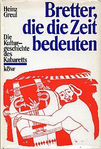 Bretter, die die Zeit bedeuten. Die Kulturgeschichte des Kabaretts.