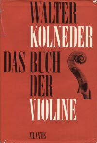 Das Buch der Violine. Bau, Geschichte, Spiel, Pädagogik, Komposition.