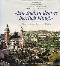 """""""Ein Saal, in dem es herrlich klingt."""". Hundert Jahre Tonhalle Zürich."""