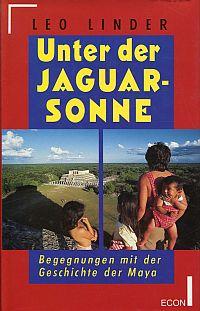 Unter der Jaguarsonne. Begegnungen mit der Geschichte der Maya.