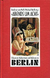 """""""Abends um Acht"""". Schweizer Autorinnen und Autoren in Berlin. Ein Lesebuch."""