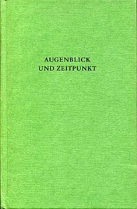 Augenblick und Zeitpunkt. Studien zur Zeitstruktur u. Zeitmetaphorik in Kunst und Wissenschaft.
