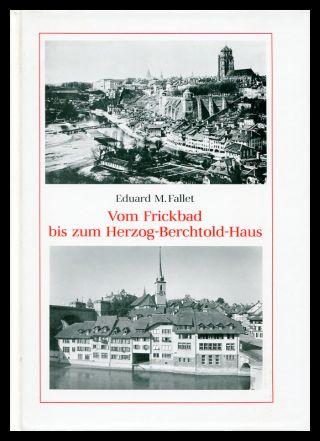 Vom Frickbad bis zum Herzog-Berchtold-Haus. Beitrag zur Geschichte der Matte in Bern.