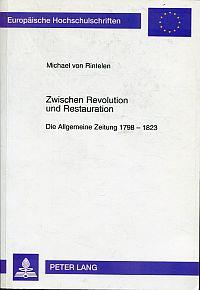 Zwischen Revolution und Restauration. die Allgemeine Zeitung 1798 - 1823.