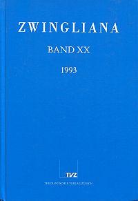 Zwingliana, Band 20 (1993). Beiträge zur Geschichte des Protestantismus in der Schweiz und seiner Ausstrahlung ; Jahrbuch des Zwinglivereins.