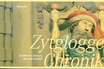 """Zytglogge-Chronik. Mit ausführlicher Beschreibung des Monumentaluhrwerks ; erzählt von Chronos, dem """"alt mendle""""."""