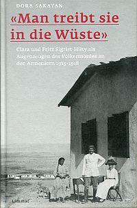 """""""Man treibt sie in die Wüste"""". Clara und Fritz Sigrist-Hilty als Augenzeugen des Völkermordes an den Armeniern 1915-1918."""