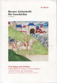 Vom Krieg zum Frieden. Eidgenössische Politik im Spätmittelalter und das Wirken der Bubenberg.