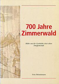 700 Jahre Zimmerwald. Bilder aus der Geschichte einer alten Dorfgemeinde.