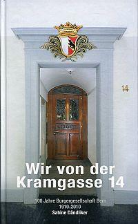 Wir von der Kramgasse 14. 100 Jahre Burgergesellschaft Bern, 1910 - 2010.