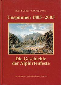 Unspunnen 1805 - 2005. Die Geschichte der Alphirtenfeste.