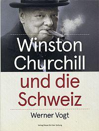 Winston Churchill und die Schweiz. Vom Monte Rosa zum Triumphzug durch Zürich.