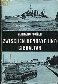Zwischen Hendaye und Gibraltar. Feststellungen und Betrachtungen, angesichts einer Legende, über unsere Politik während zweier Kriege.
