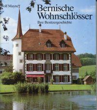 Bernische Wohnschlösser. ihre Besitzergeschichte.