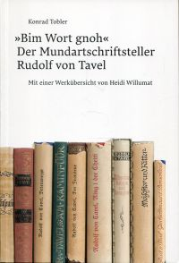 """""""Bim Wort gnoh"""". Der Mundartschriftsteller Rudolf von Tavel."""